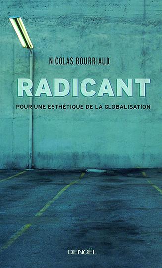 """""""Radicant: Pour une esthétique de la globalization"""", French edition"""